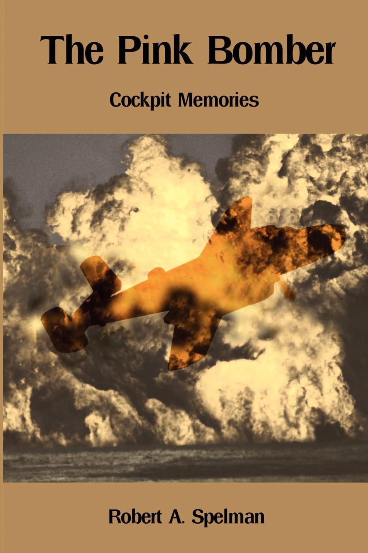 Robert A Spelman The Pink Bomber. Cockpit Memories pink memories палантин