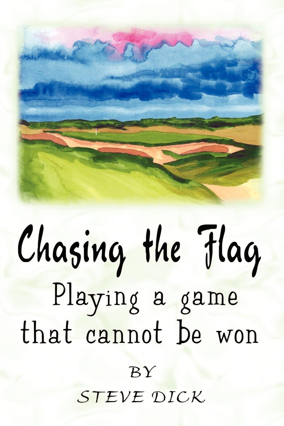 Steve Dick Chasing the Flag. Playing a game that cannot be won