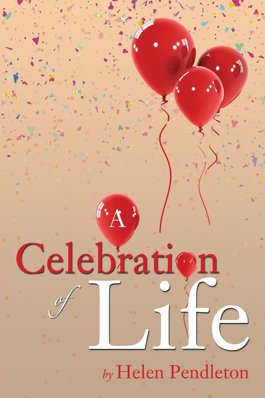 Helen Pendleton A Celebration of Life все цены