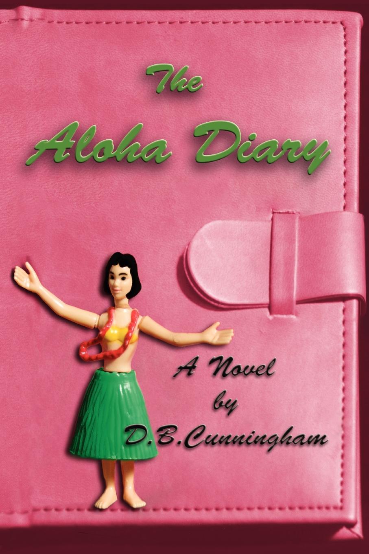 D. B. Cunningham The Aloha Diary