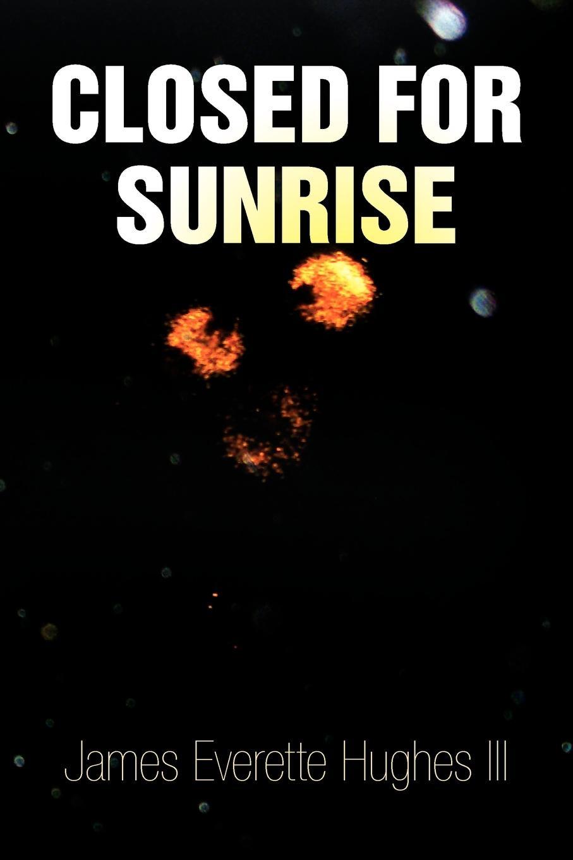 James Everette III Hughes Closed for Sunrise