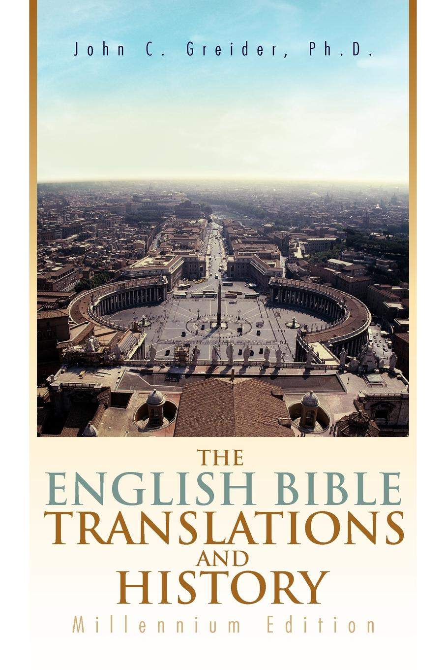 John C. Greider The English Bible Translations and History