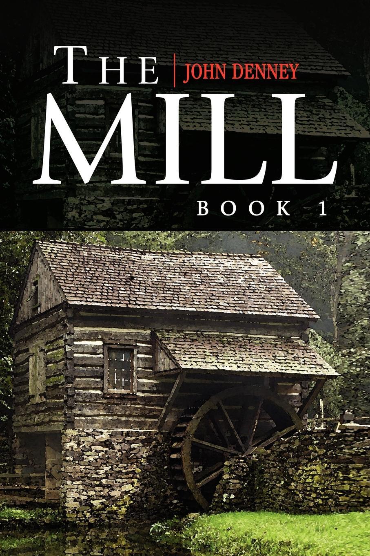John Denney The Mill Book 1 john denney the mill book 1