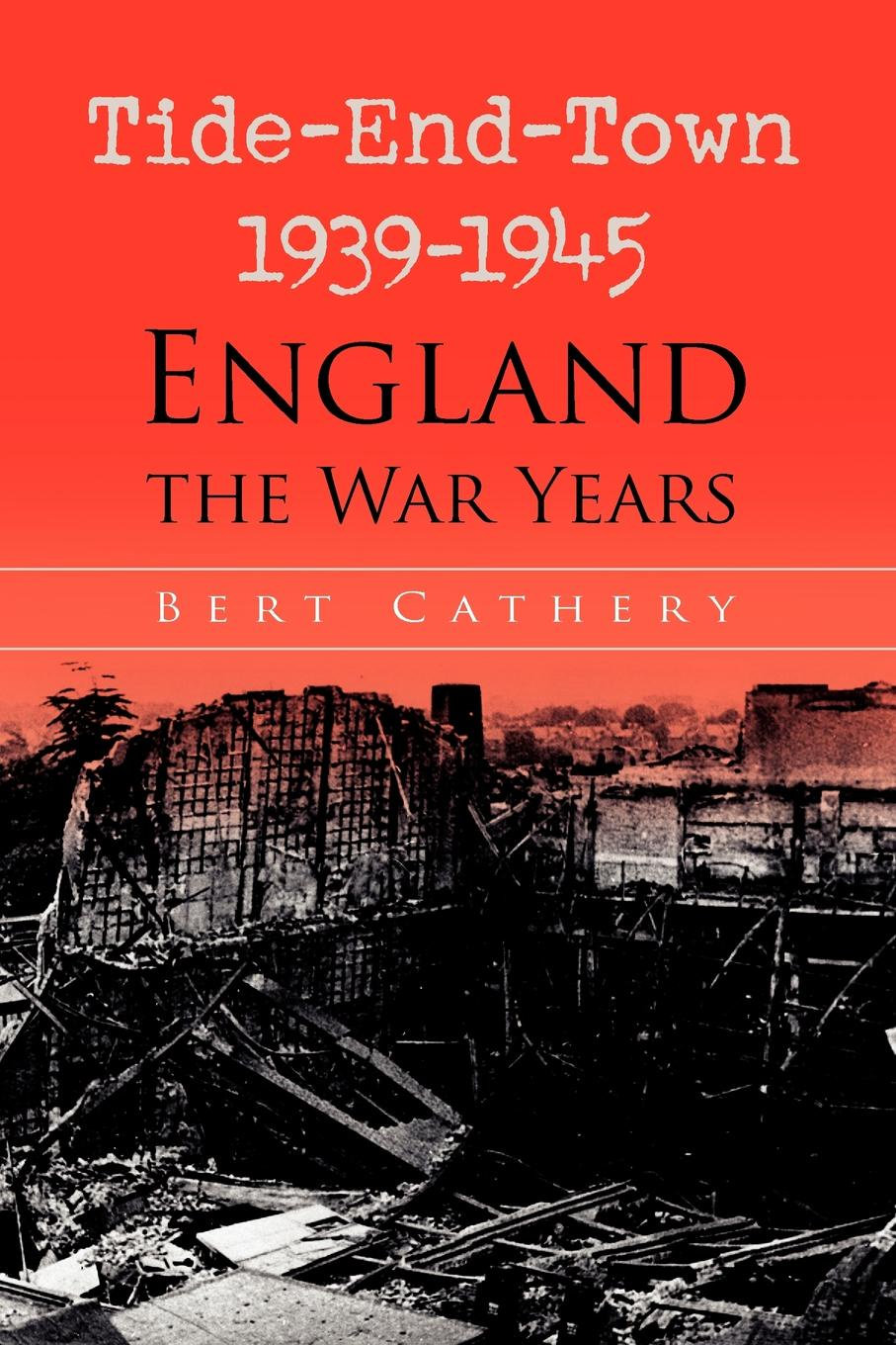 Bert Cathery Tide-End-Town 1939-1945 England the War Years ralph b levering american opinion and the russian alliance 1939 1945