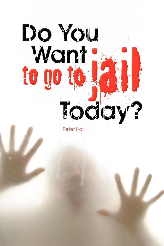 цена Peter Hall Do You Want to Go to Jail Today? онлайн в 2017 году