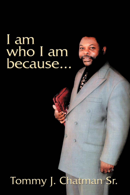 Tommy J. Chatman Sr. I am who I am because... helana michelle i am something