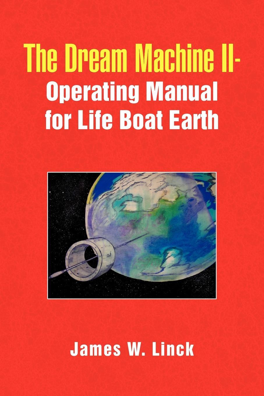 James W. Linck The Dream Machine II-Operating Manual for Life Boat Earth недорго, оригинальная цена