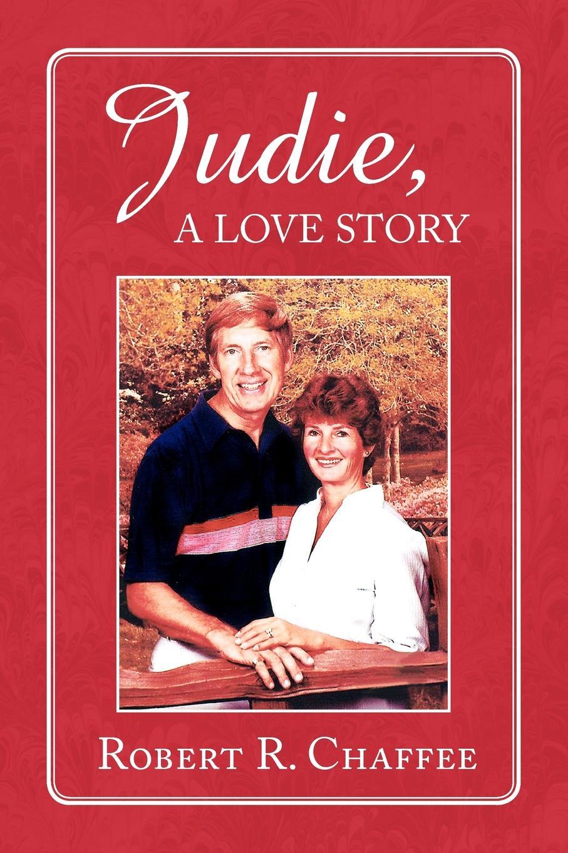 ROBERT R. CHAFFEE JUDIE, A LOVE STORY