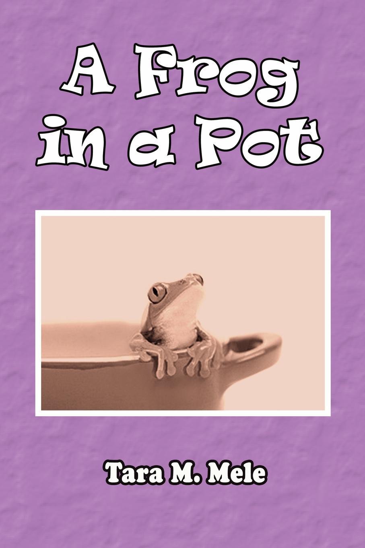 Tara M. Mele A Frog in a Pot