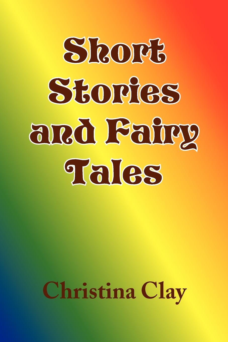 Christina Clay Short Stories and Fairy Tales selected fairy tales