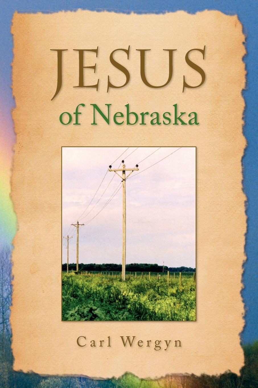 Carl Wergyn Jesus of Nebraska