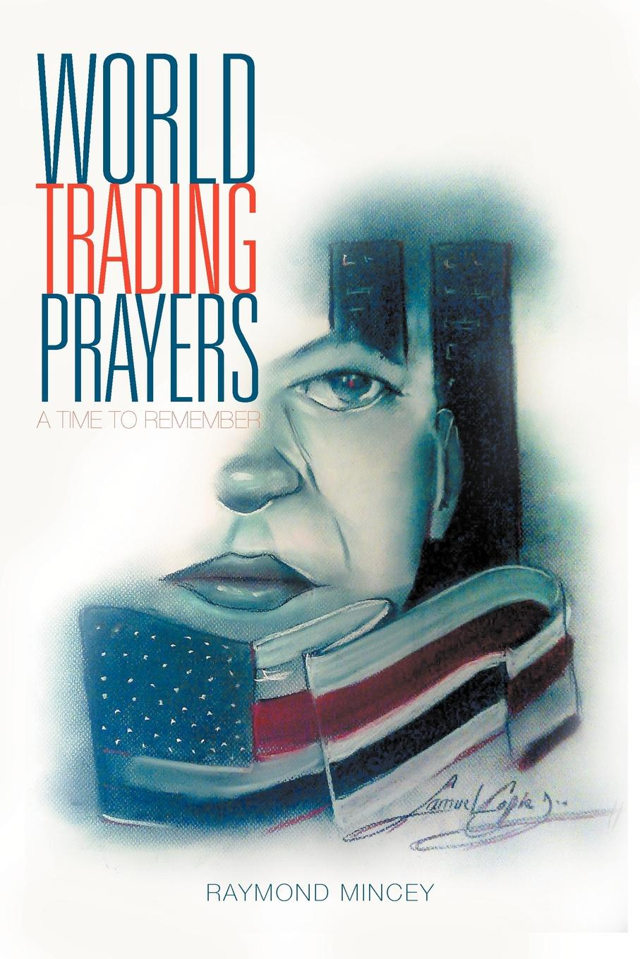 Raymond Mincey World Trading Prayers. A Time to Remember