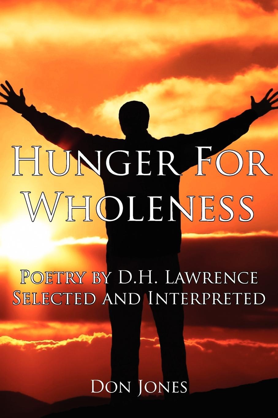 лучшая цена Don Jones Hunger for Wholeness. Poetry by D.H. Lawrence Selected and Interpreted