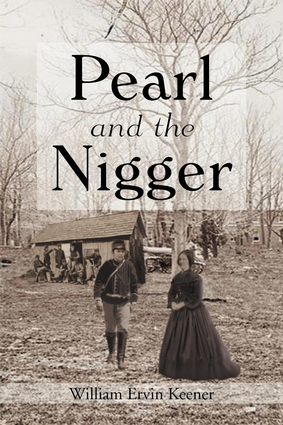William Ervin Keener Pearl and the Nigger