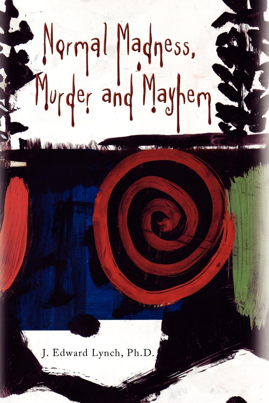 J. Edward Ph. D. Lynch Normal Madness, Murder and Mayhem murder d c