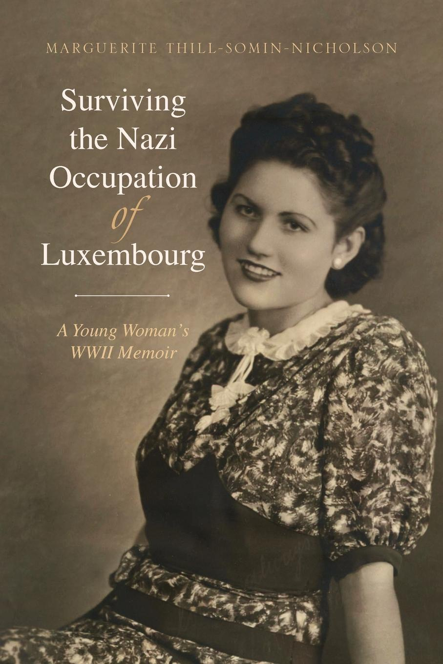 Marguerite Thill-Somin-Nicholson Surviving the Nazi Occupation of Luxembourg the perfect nazi