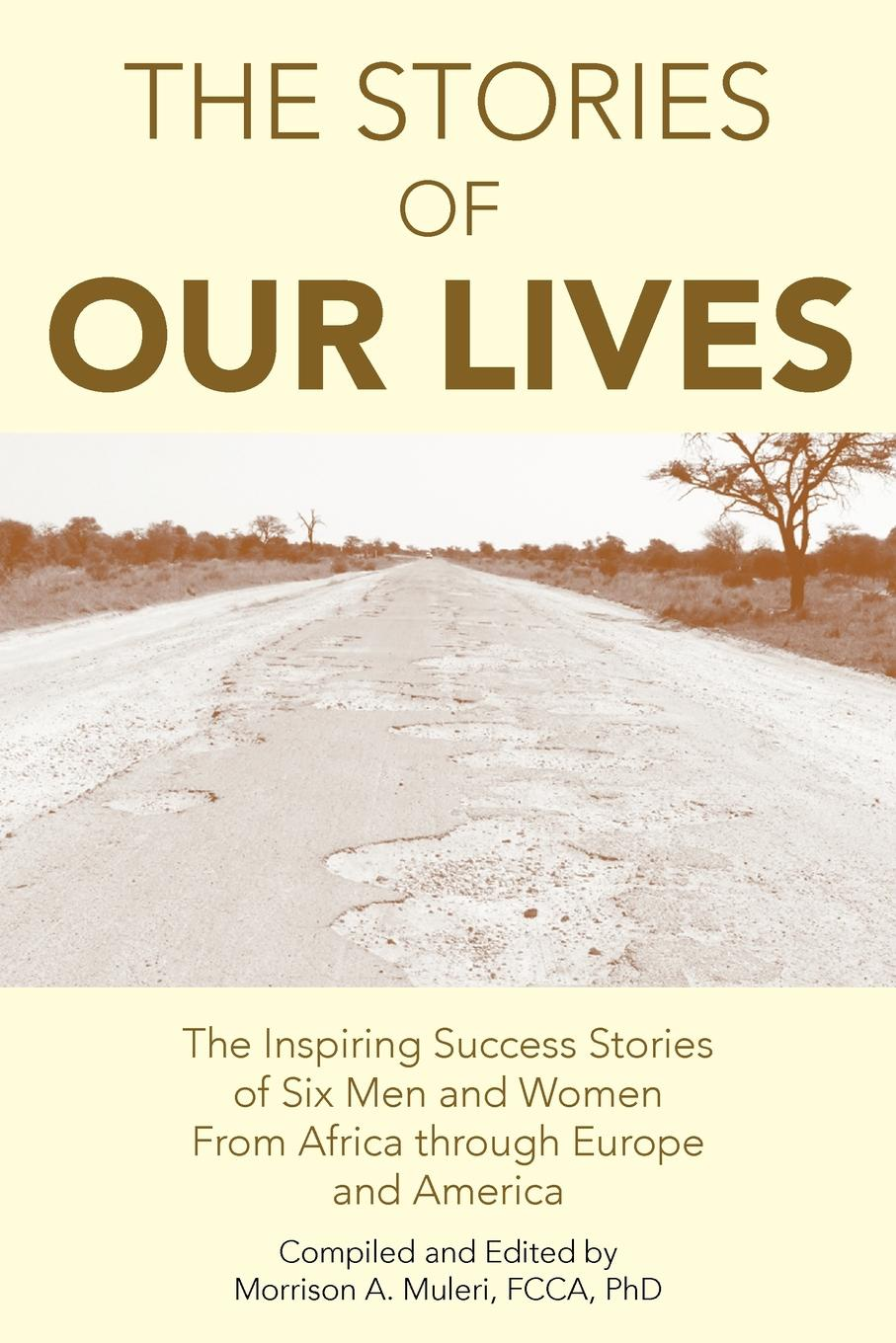 Morrison A. Fcca Muleri Phd The Stories of Our Lives. The Inspiring Success Stories of Six Men and Women from Africa Through Europe and America hadley milton stories about famous men and women of our great country containing the lives of almost fifty of our nations heroes and heroines