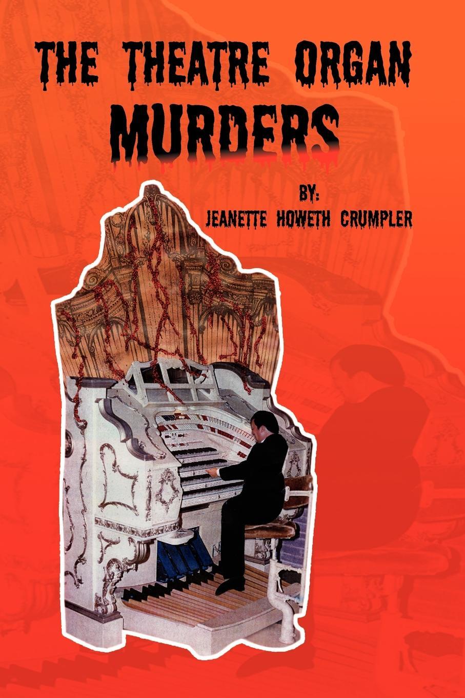 Jeanette Howeth Crumpler The Theatre Organ Murders