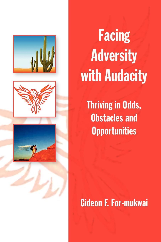 Gideon F. For-Mukwai Facing Adversity with Audacity