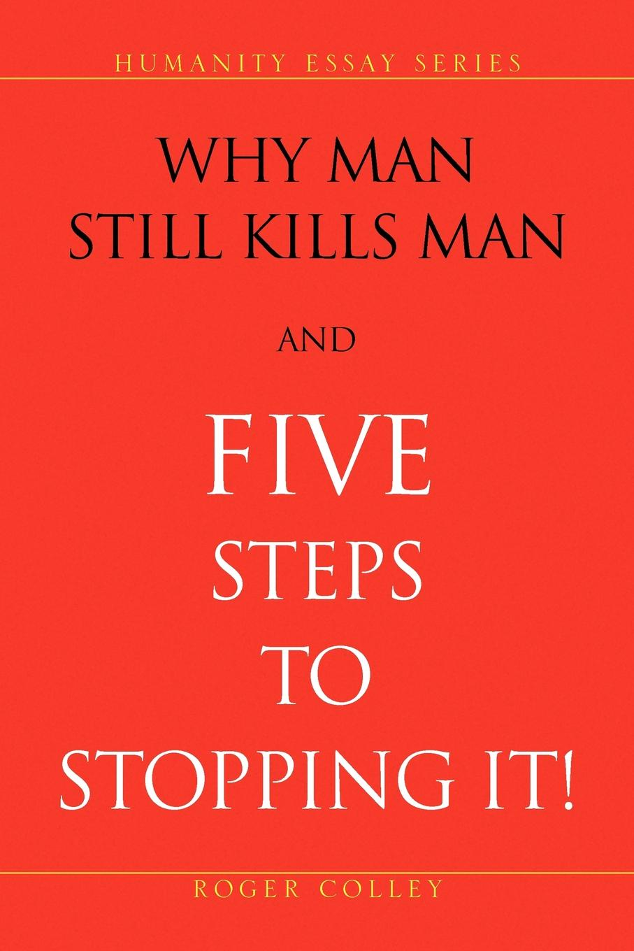 цены Roger Colley Why Man Still Kills Man and Five Steps to Stopping It!