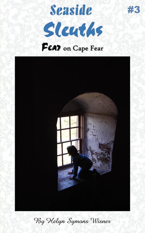 Helyn Symons Wisner Seaside Sleuths. Fear on Cape Fear fear itself
