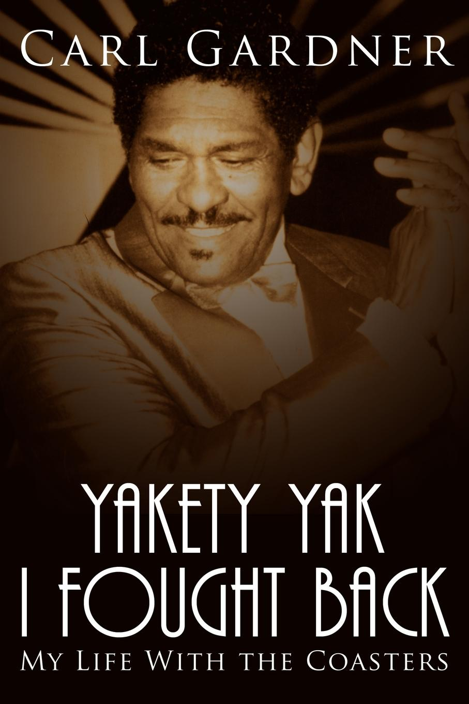 Veta Gardner, Carl Gardner Yakety Yak I Fought Back. My Life with the Coasters erle stanley gardner siniseks löödud silmaga blondiini juhtum