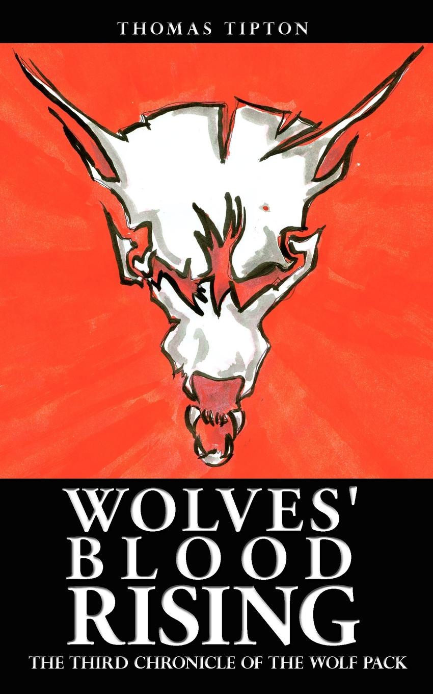 Thomas Tipton Wolves' Blood Rising. The Third Chronicle of the Wolf Pack bad wolves