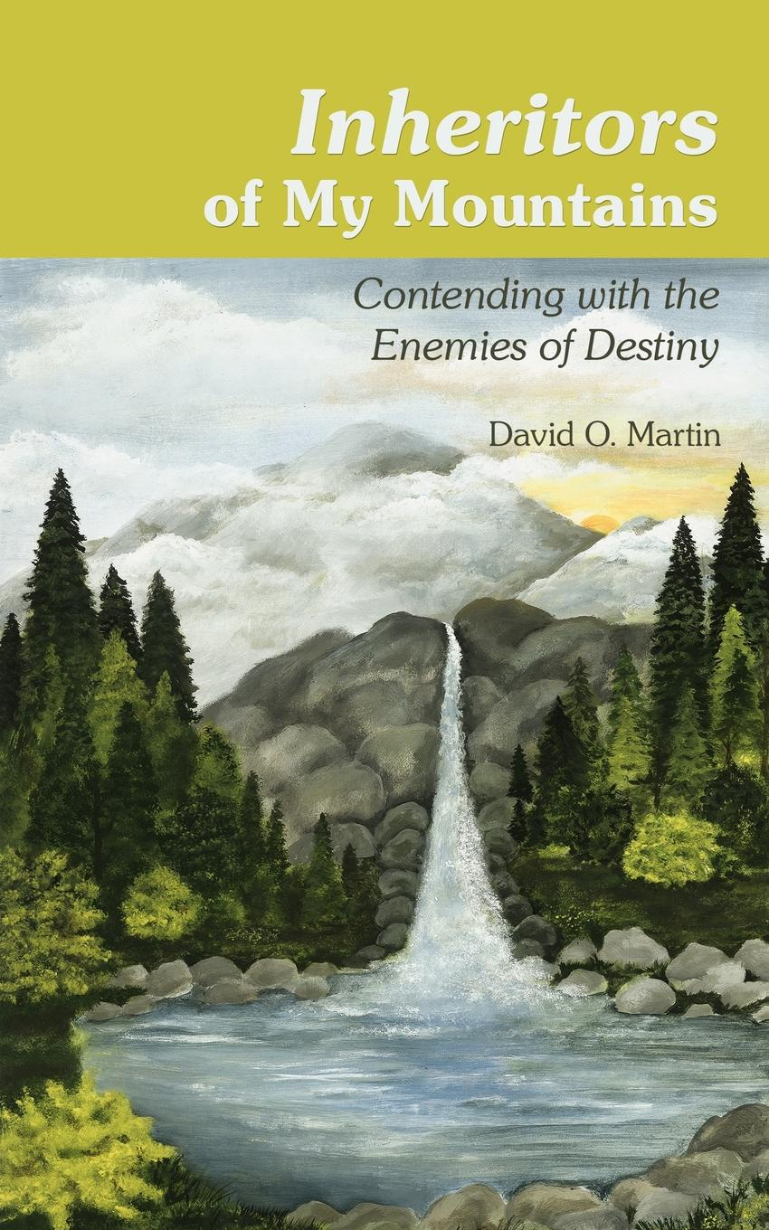 David O. Martin Inheritors of My Mountains. Contending with the Enemies of Destiny circle of enemies
