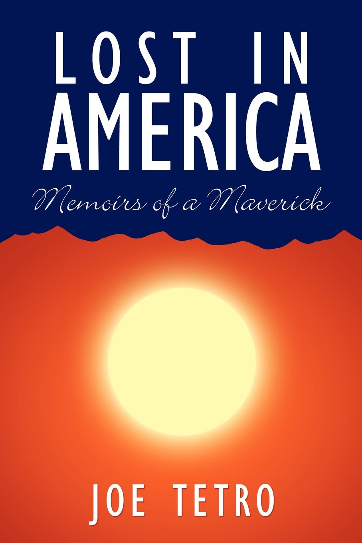 Joe Tetro Lost in America. Memoirs of a Maverick ron pegg bognor bill a grey county maverick