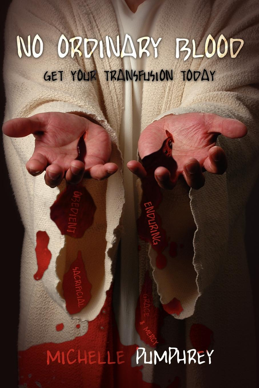 Michelle Pumphrey No Ordinary Blood. Get your Transfusion Today