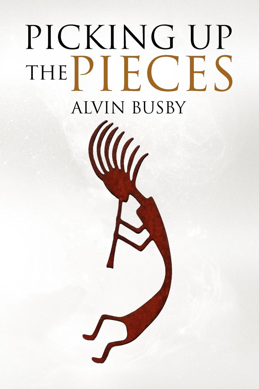 Alvin Busby Picking Up the Pieces