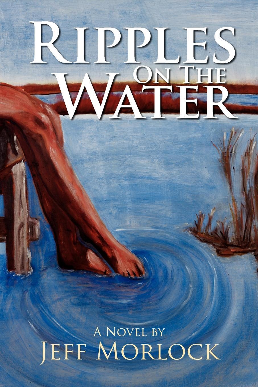 Jeff Morlock Ripples on the Water sophia von sawilski horton s ripples