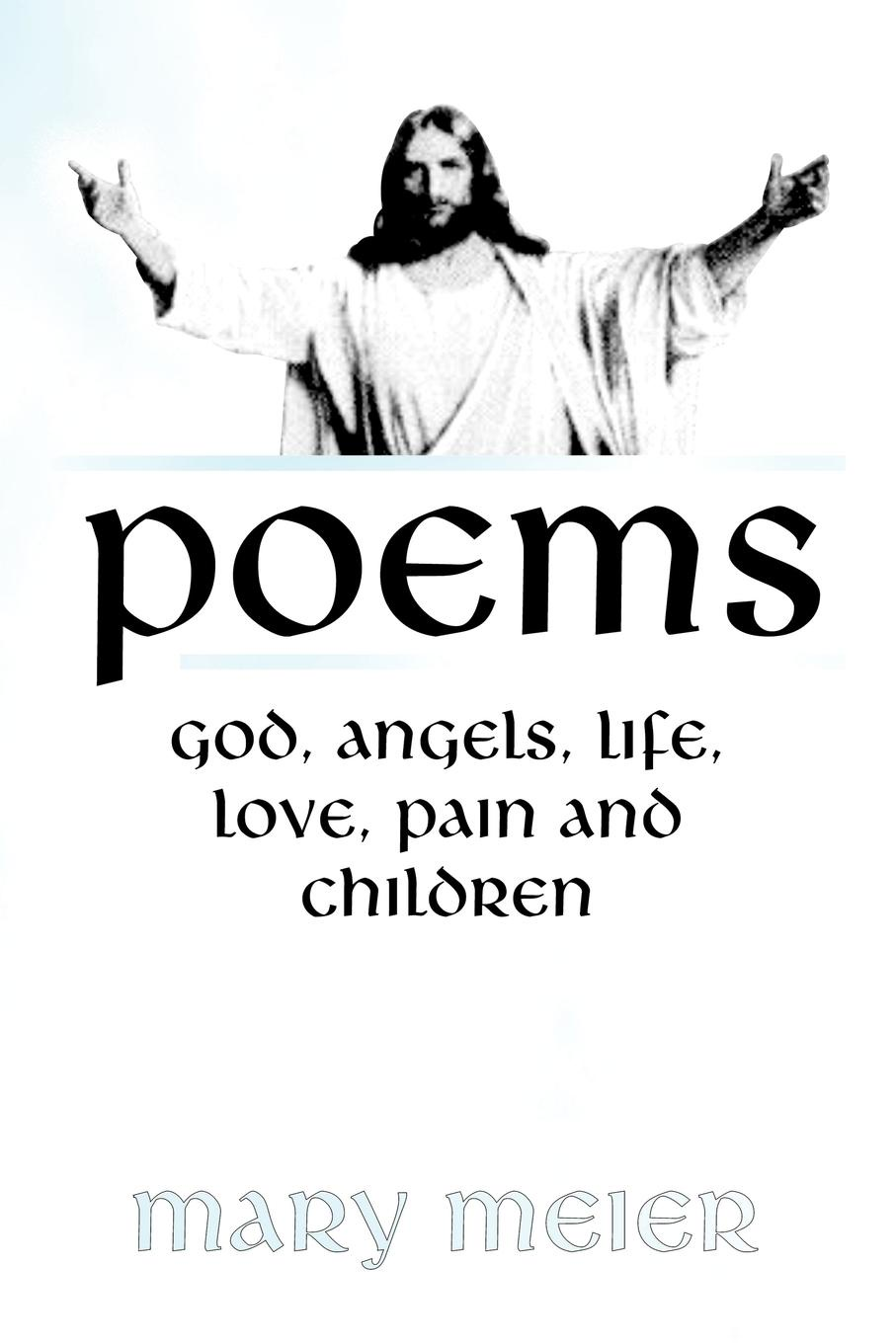 Mary Meier Poems. God, Angels, Life, Love, Pain, and Children raviraj kupekar humble life love life and god be humble