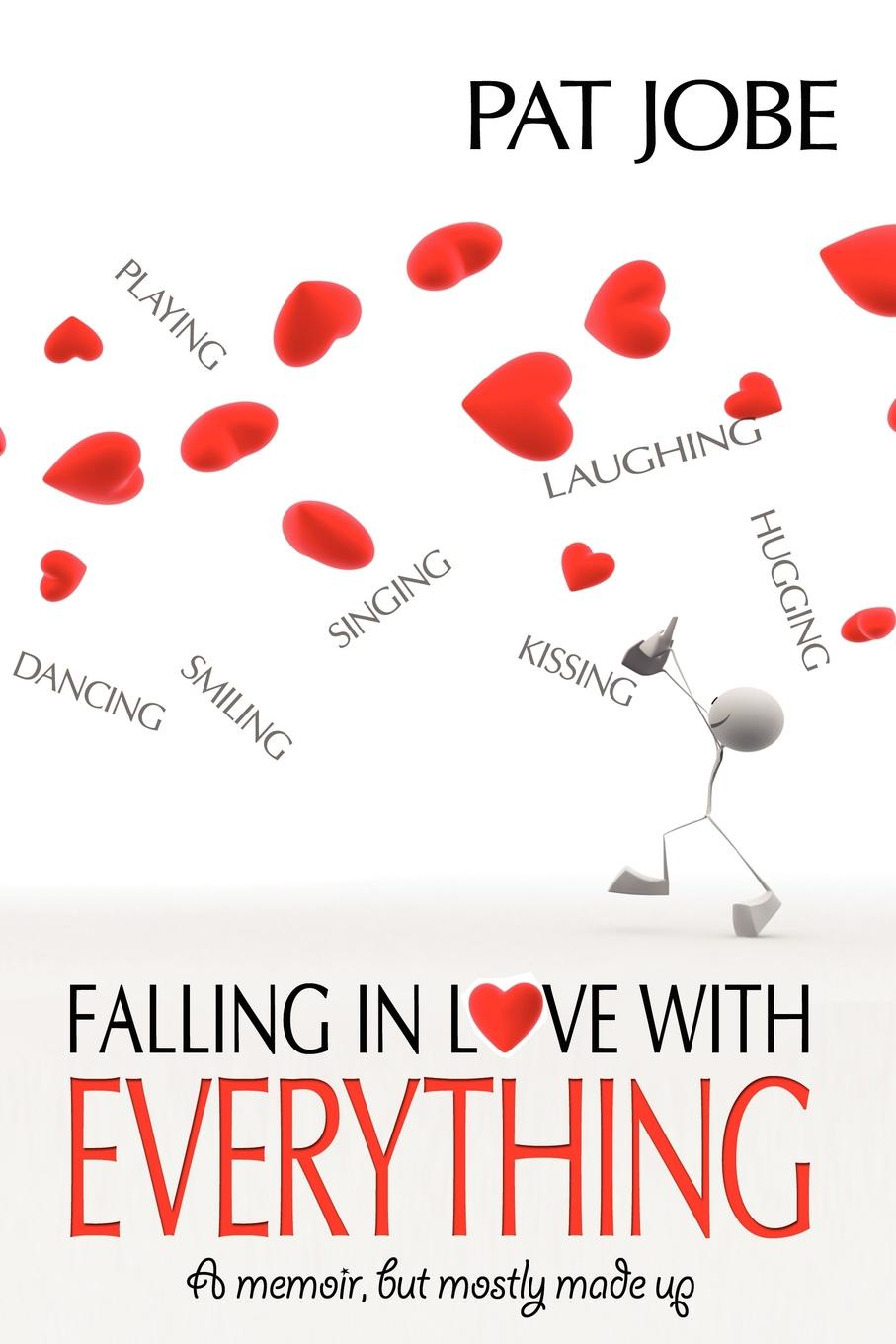 Pat Jobe Falling In Love With Everything. A memoir, but mostly made up made with love толстовка