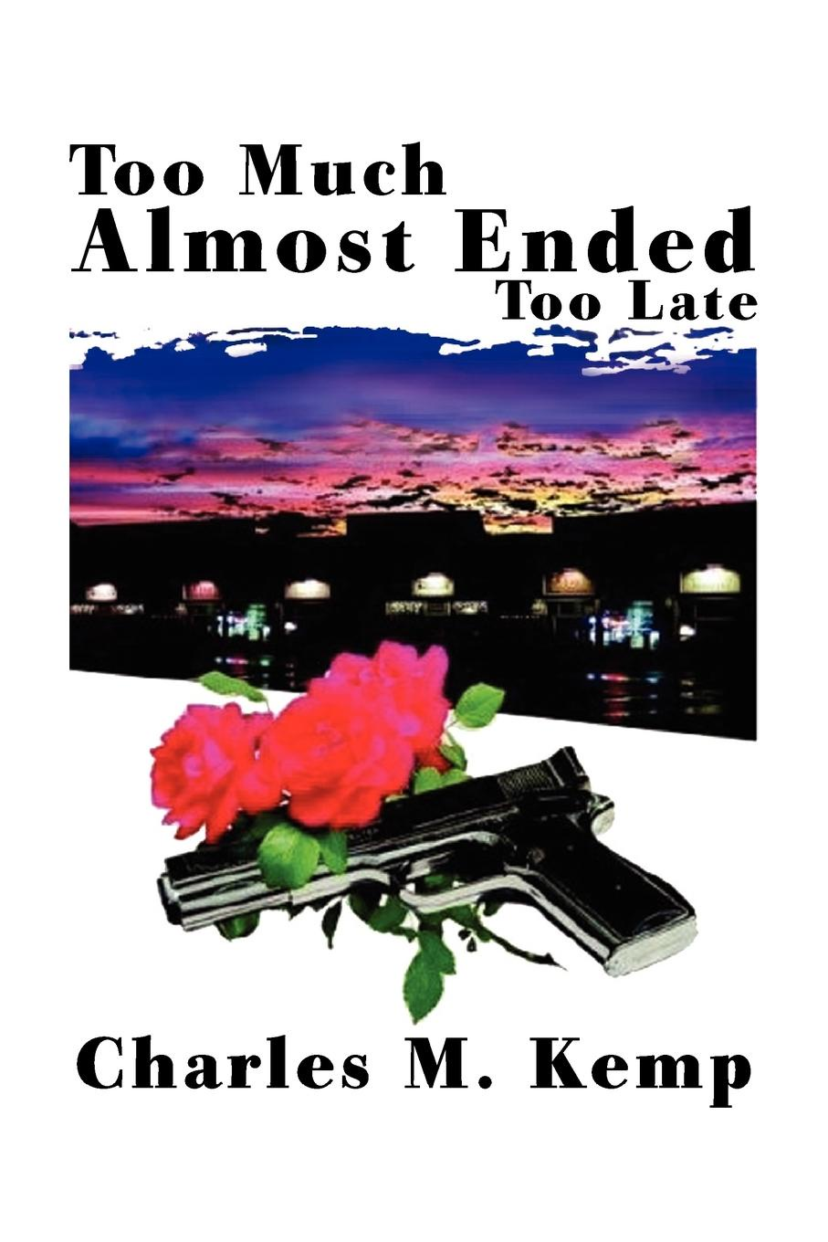 Charles M. Kemp Too Much Almost Ended Too Late caroline anderson too much at stake