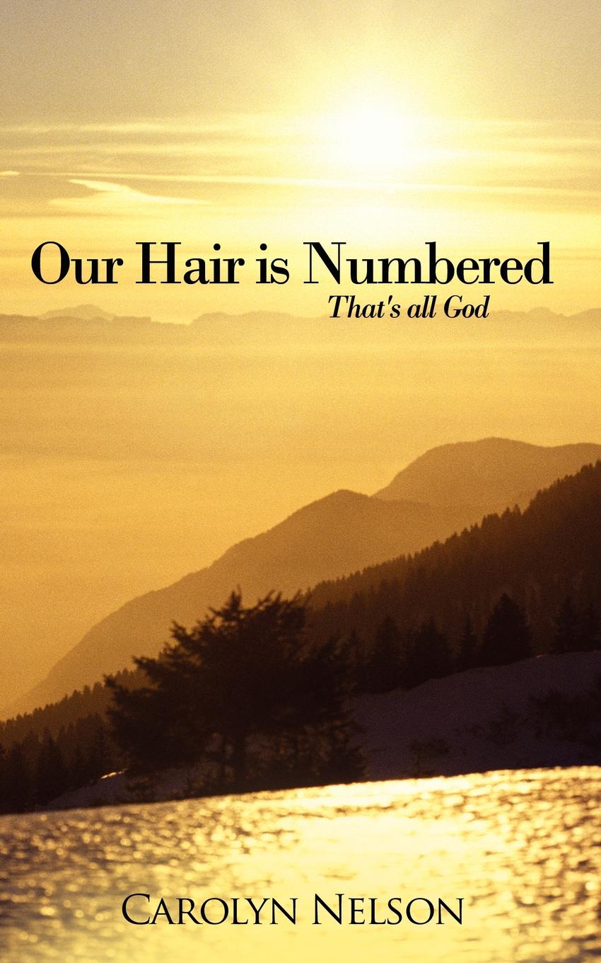 Carolyn Nelson Our Hair is Numbered. That's all God all that is solid