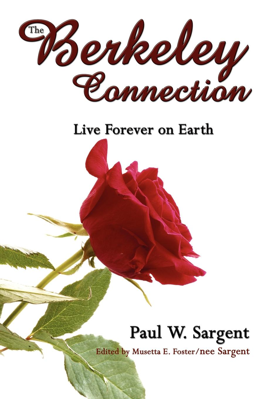 Paul W. Sargent The Berkeley Connection. Live Forever on Earth the forever court