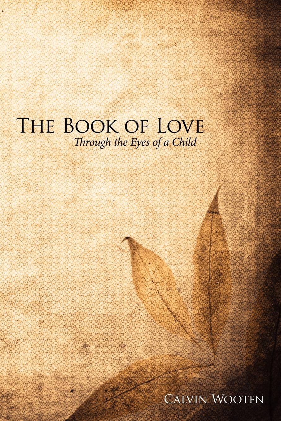 Calvin Wooten The Book of Love. Through the Eyes of a Child a glimpse of heaven through the eyes of c s lewis dr tony evans calvin miller randy alcorn j oswald sanders john wesley and other