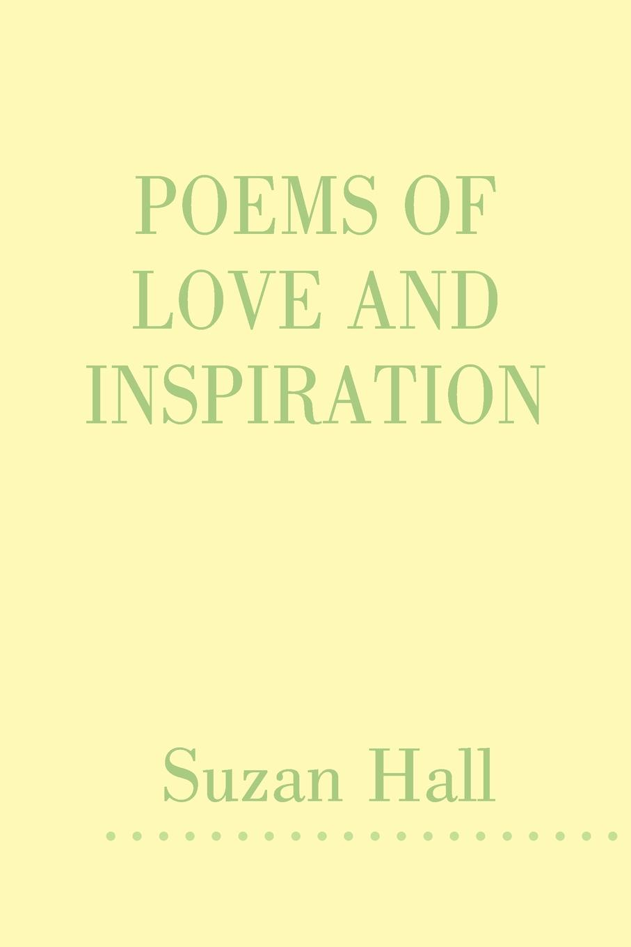 Suzan Hall Poems of Love and Inspiration karyl j leslie rays of hope poems of faith and inspiration