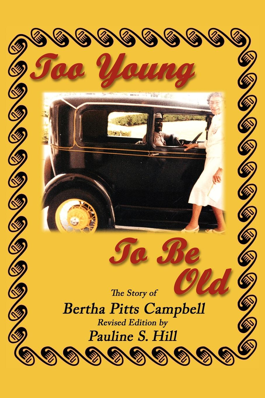 Pauline S. Hill Too Young to Be Old. The Story of Bertha Pitts Campbell mr andrew yie roberts pitts