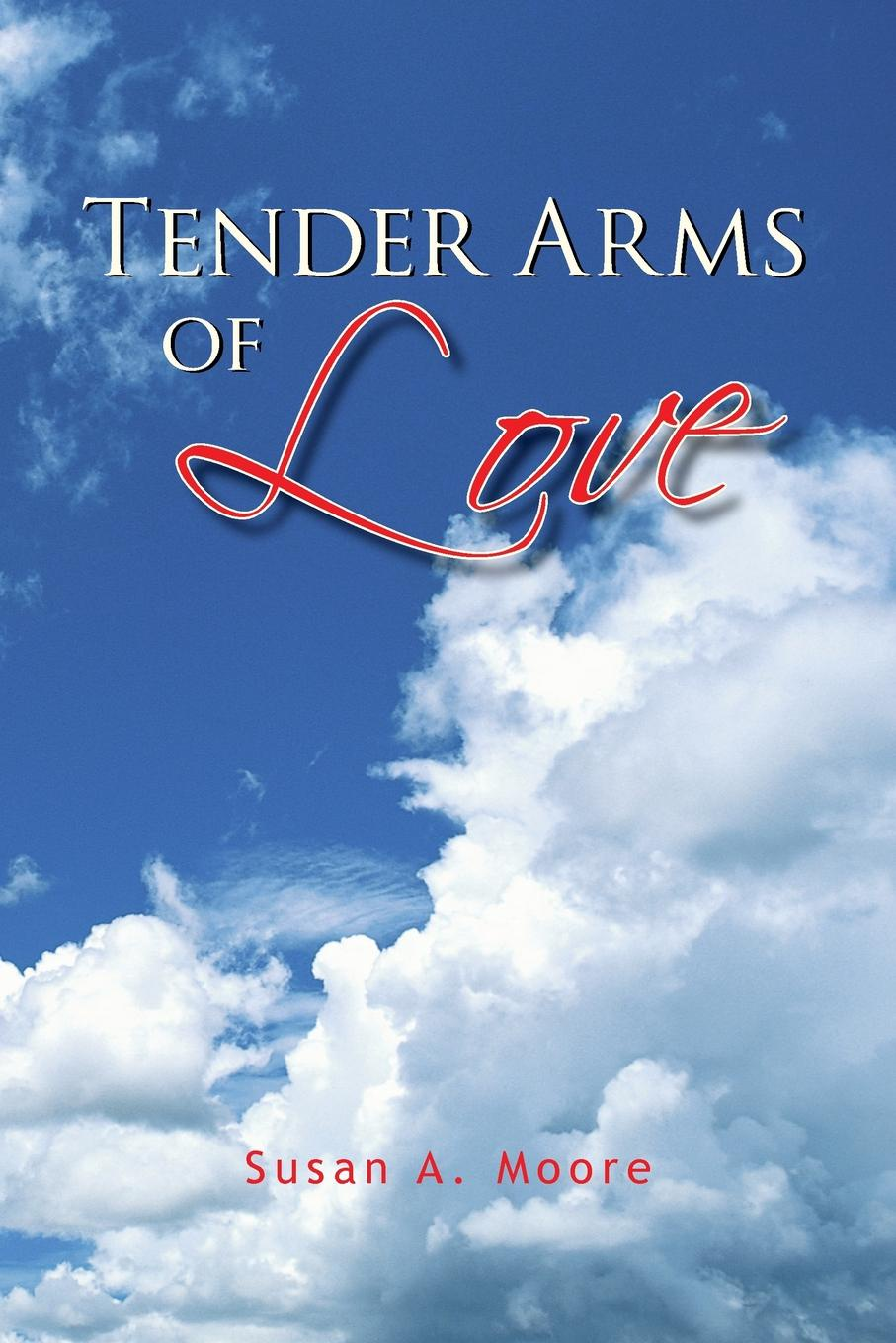 Susan A. Moore Tender Arms of Love susan schonberg the phoenix of love