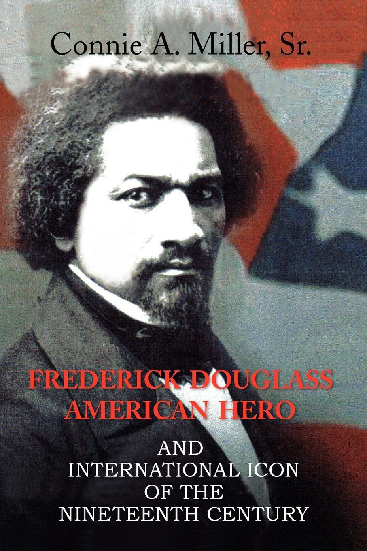 Connie A. Sr. Miller Frederick Douglass American Hero frederick