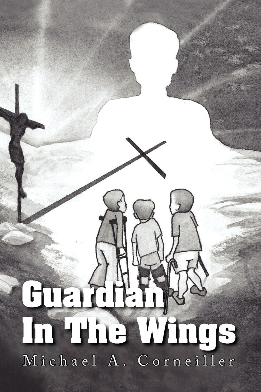 Michael A. Corneiller Guardian in the Wings a j behul the guardian of aurum