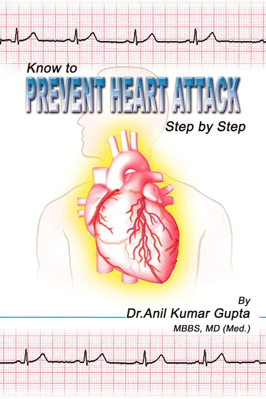 MD (Med.) Dr. Anil Kumar Gupta MBBS Know to Prevent Heart Attack Step by