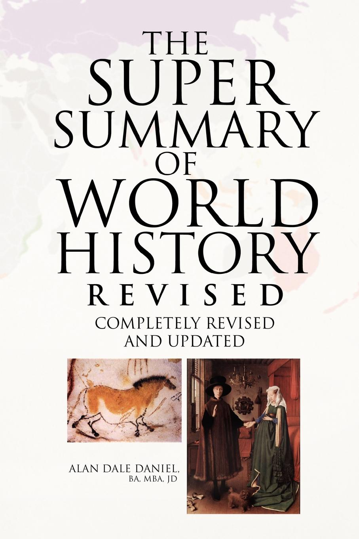 лучшая цена Alan Dale Daniel BA MBA JD The Super Summary of World History