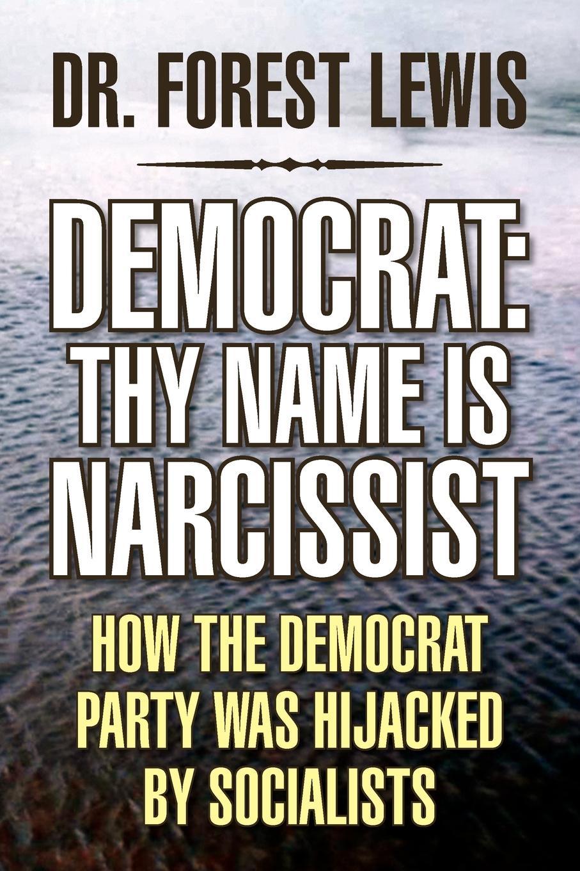 лучшая цена Dr. Forest Lewis Democrat. Thy Name Is Narcissist