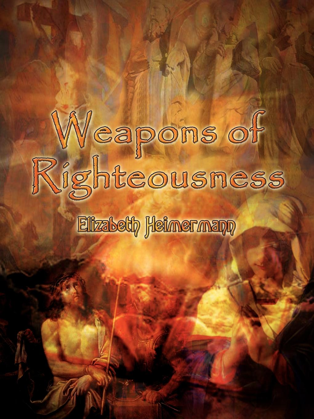 Elizabeth Heimermann Weapons of Righteousness weapons of fitness