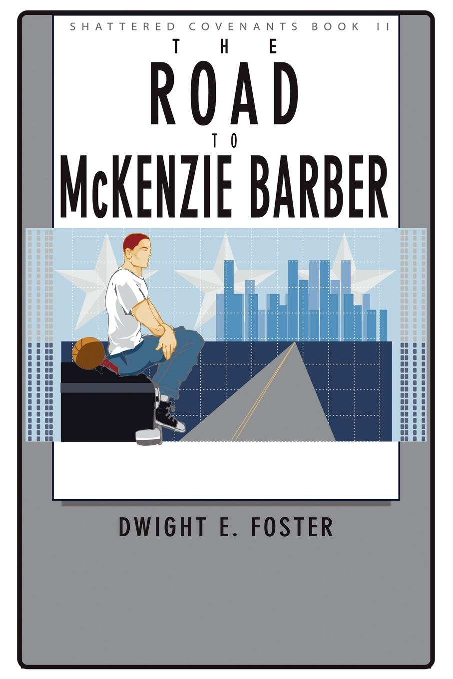 Dwight E. Foster Shattered Covenants, Book II. The Road to McKenzie Barber p mckenzie armstrong additudes