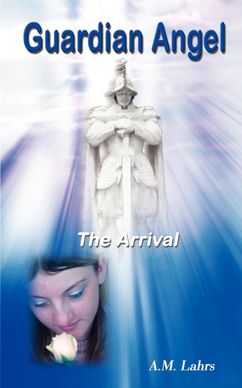 A. M. Lahrs Guardian Angel. The Arrival a j behul the guardian of aurum