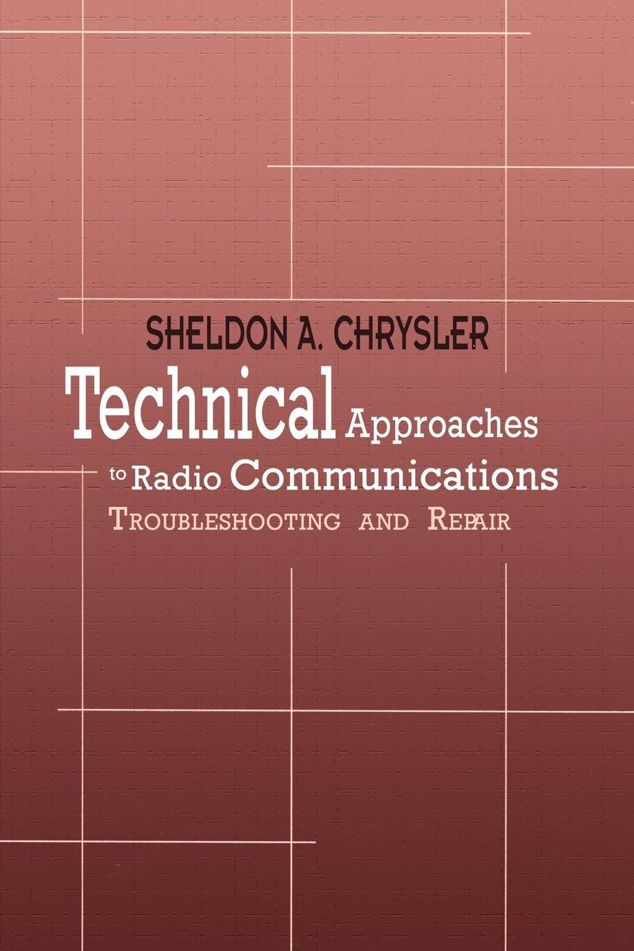 Sheldon A. Chrysler Technical Approaches to Radio Communications. Troubleshooting and Repair недорго, оригинальная цена